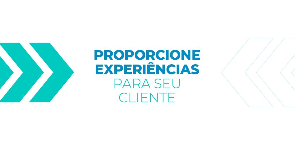 Proporcione Experiencia para seu cliente